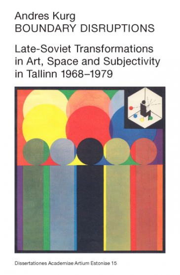 Boundary Disruptions: Late-Soviet Transformations in Art, Space and Subjectivity in Tallinn 1968–1979