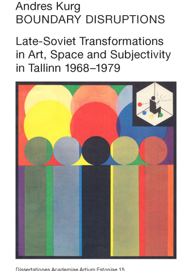 BoundaryDisruptions: Late-Soviet Transformations in Art, Space and Subjectivity inTallinn 1968–1979