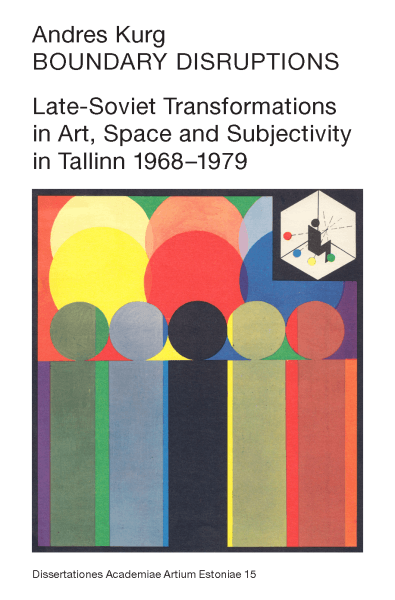 bd6e3538202 Boundary Disruptions: Late-Soviet Transformations in Art, Space and  Subjectivity in Tallinn 1968–1979 | ESTONIAN ART