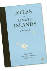 Atlas of Remote Islands: Fifty Islands I Have Not Visited and Never Will (2010) Judith Schalansky